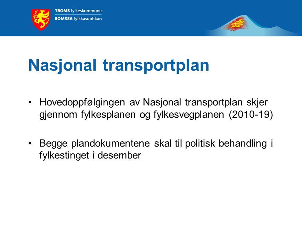 Nasjonal transportplan •Hovedoppfølgingen av Nasjonal transportplan skjer gjennom fylkesplanen og fylkesvegplanen (2010-19) •Begge plandokumentene skal til politisk behandling i fylkestinget i desember