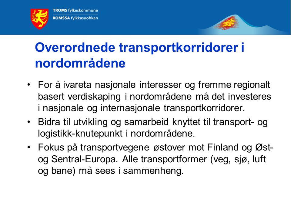 Overordnede transportkorridorer i nordområdene •For å ivareta nasjonale interesser og fremme regionalt basert verdiskaping i nordområdene må det investeres i nasjonale og internasjonale transportkorridorer.