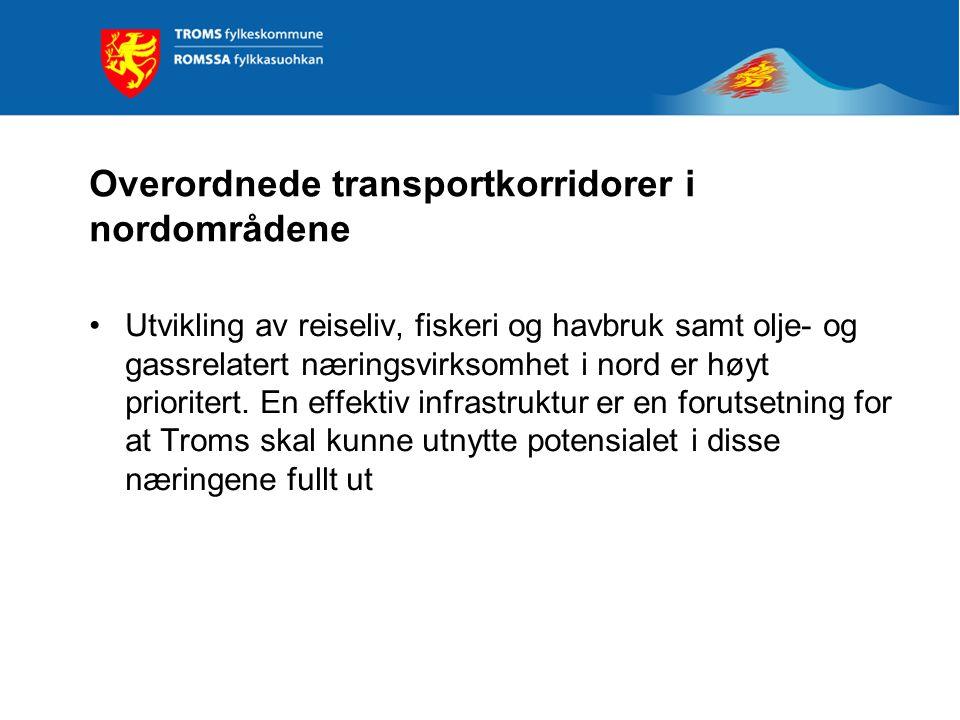Overordnede transportkorridorer i nordområdene •Utvikling av reiseliv, fiskeri og havbruk samt olje- og gassrelatert næringsvirksomhet i nord er høyt