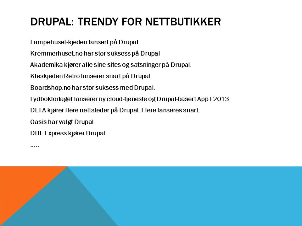 DRUPAL: TRENDY FOR NETTBUTIKKER Lampehuset-kjeden lansert på Drupal. Kremmerhuset.no har stor suksess på Drupal Akademika kjører alle sine sites og sa