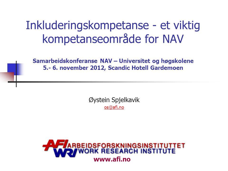 www.afi.no Inkluderingskompetanse - et viktig kompetanseområde for NAV Samarbeidskonferanse NAV – Universitet og høgskolene 5.- 6.