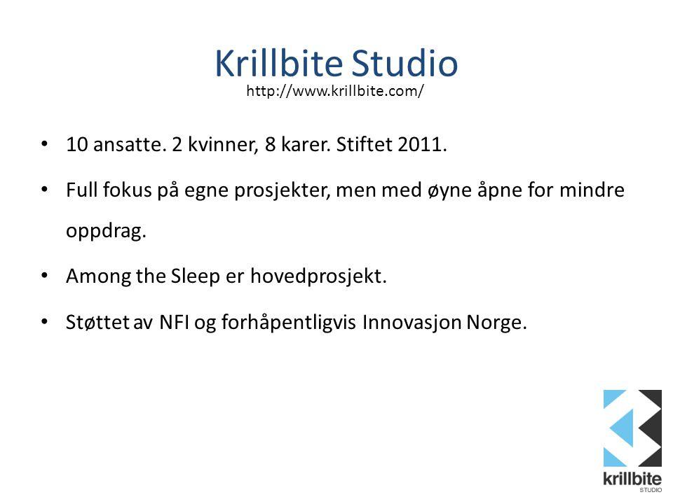 Krillbite Studio • 10 ansatte. 2 kvinner, 8 karer. Stiftet 2011. • Full fokus på egne prosjekter, men med øyne åpne for mindre oppdrag. • Among the Sl