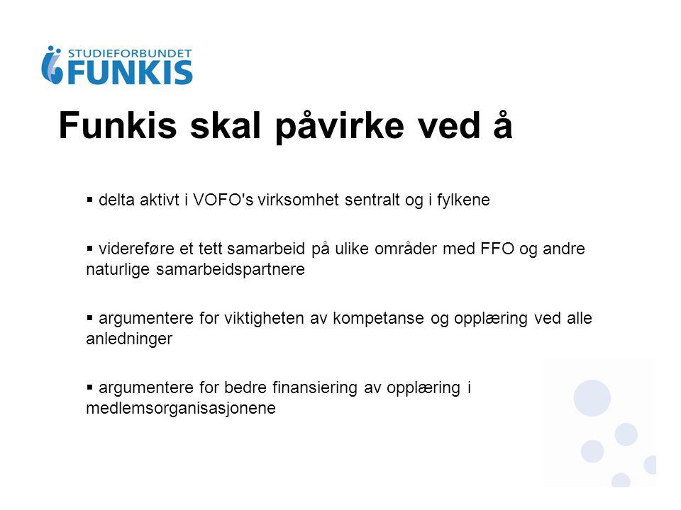 Funkis skal påvirke ved å  delta aktivt i VOFO's virksomhet sentralt og i fylkene  videreføre et tett samarbeid på ulike områder med FFO og andre na