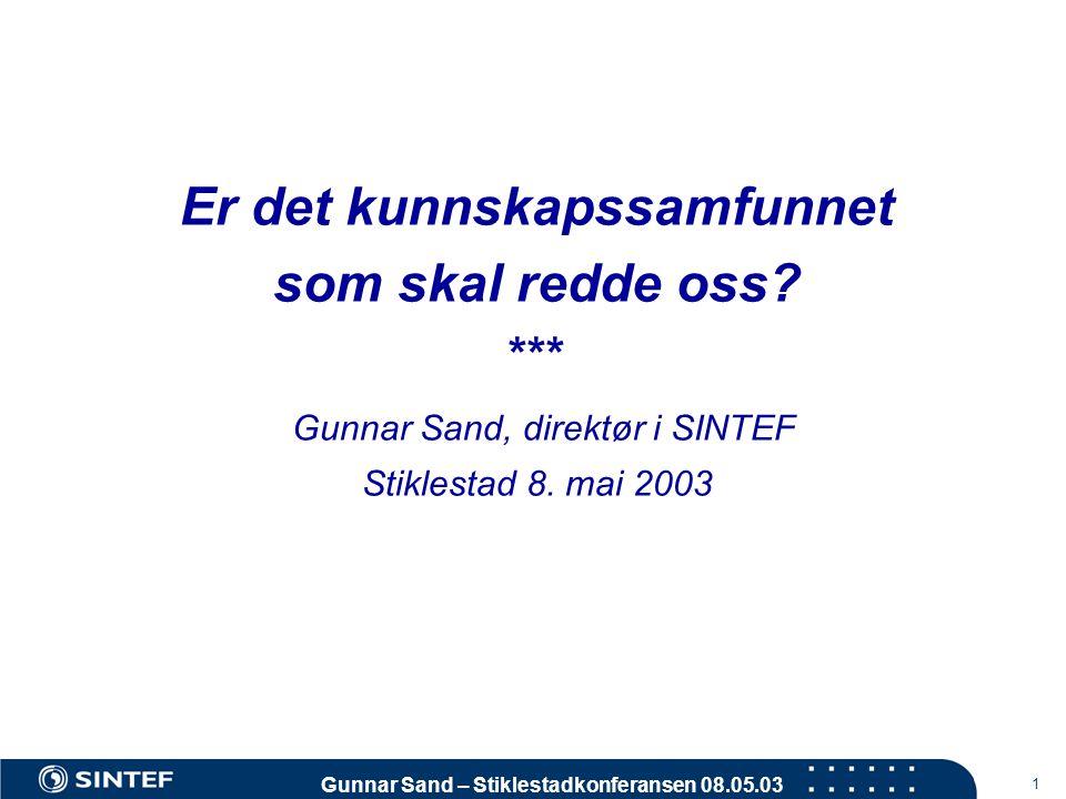 Gunnar Sand – Stiklestadkonferansen 08.05.03 1 Er det kunnskapssamfunnet som skal redde oss? *** Gunnar Sand, direktør i SINTEF Stiklestad 8. mai 2003