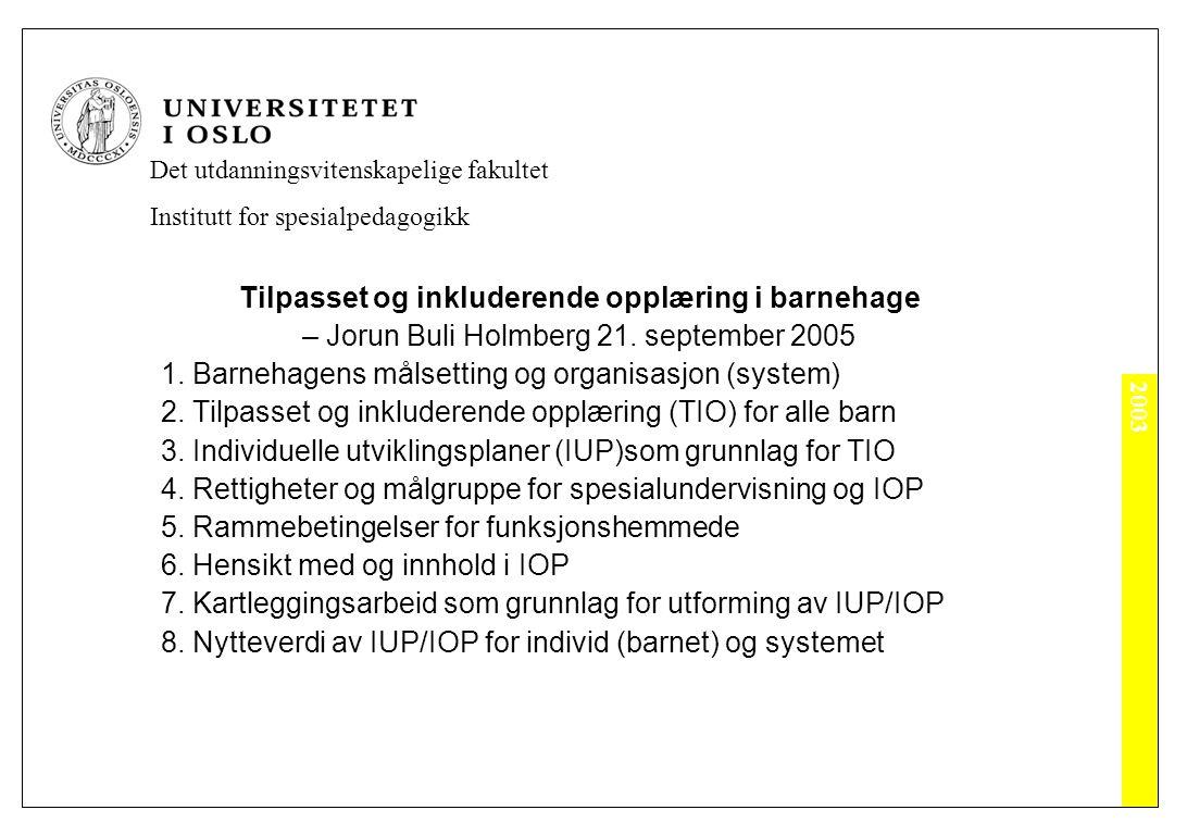 2003 Det utdanningsvitenskapelige fakultet Institutt for spesialpedagogikk Tilpasset og inkluderende opplæring i barnehage – Jorun Buli Holmberg 21.