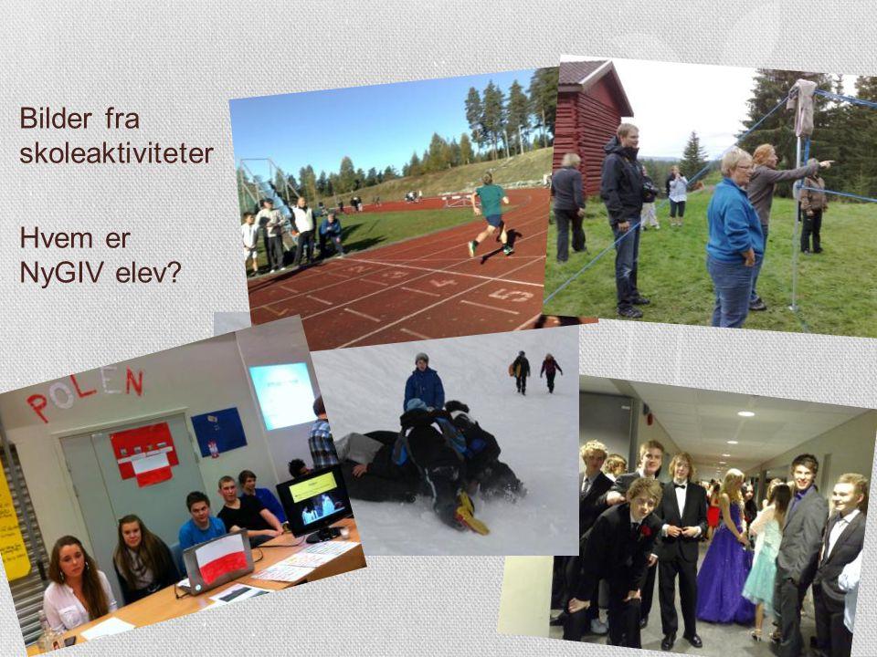 Bilder fra skoleaktiviteter Hvem er NyGIV elev?