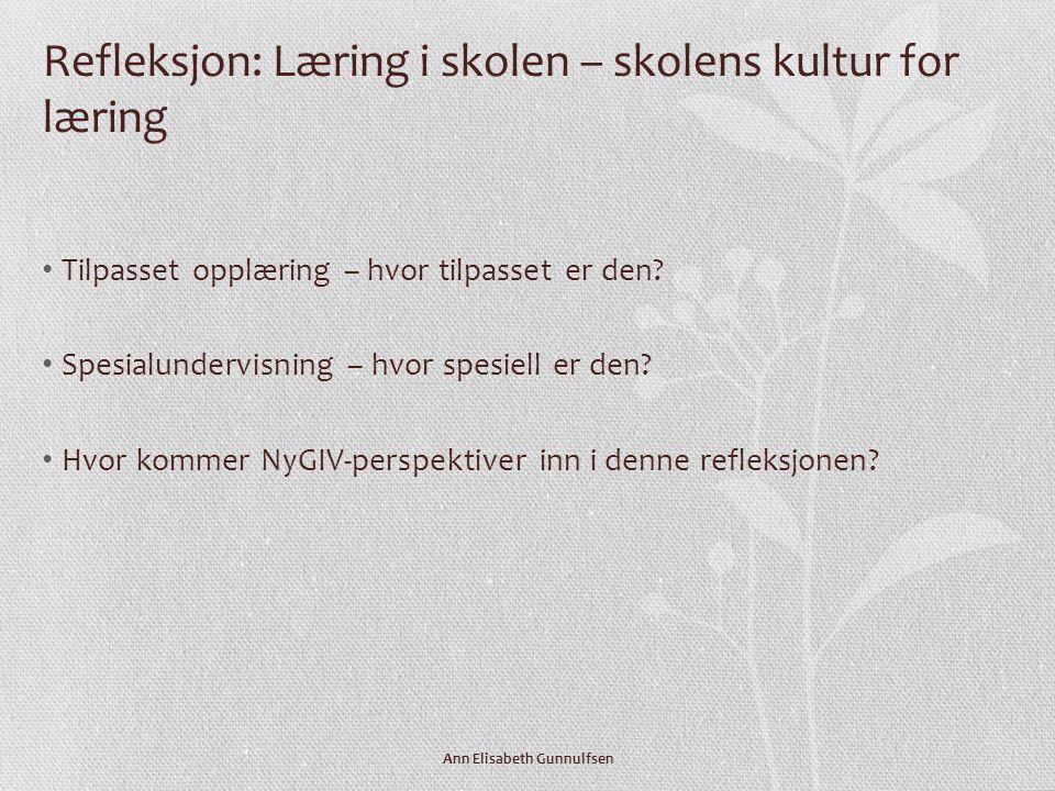 Refleksjon: Læring i skolen – skolens kultur for læring • Tilpasset opplæring – hvor tilpasset er den.