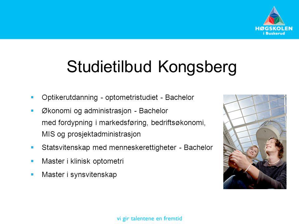 Studietilbud Kongsberg  Optikerutdanning - optometristudiet - Bachelor  Økonomi og administrasjon - Bachelor med fordypning i markedsføring, bedriftsøkonomi, MIS og prosjektadministrasjon  Statsvitenskap med menneskerettigheter - Bachelor  Master i klinisk optometri  Master i synsvitenskap