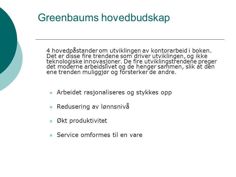 Greenbaums hovedbudskap 4 hovedpåstander om utviklingen av kontorarbeid i boken. Det er disse fire trendene som driver utviklingen, og ikke teknologis