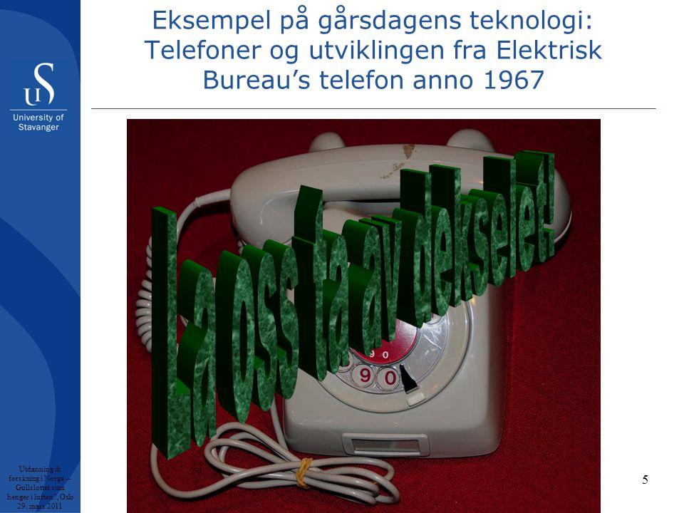 5 Eksempel på gårsdagens teknologi: Telefoner og utviklingen fra Elektrisk Bureau's telefon anno 1967 Utdanning & forskning i Norge -- Gullslottet som henger i luften , Oslo 29.