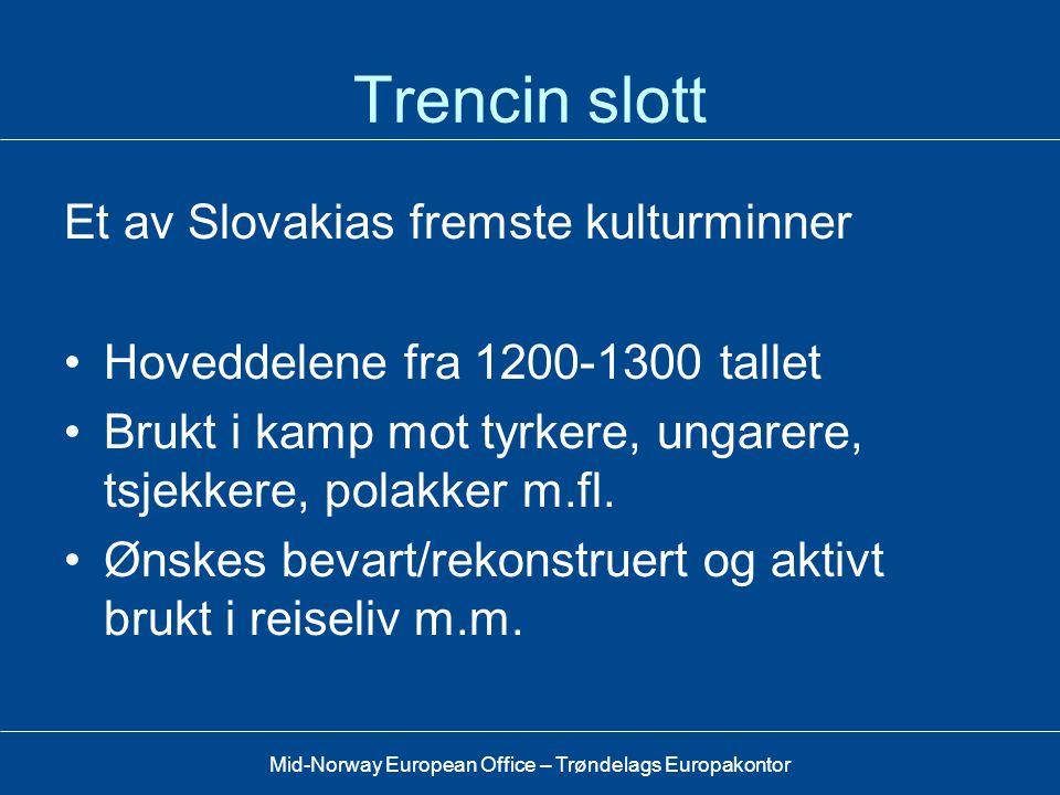 Mid-Norway European Office – Trøndelags Europakontor Bakgrunn for kontakt Sør-Trøndelag-Trencin •Trencin søkte norsk samarbeidsregion i 2004 –Trencin