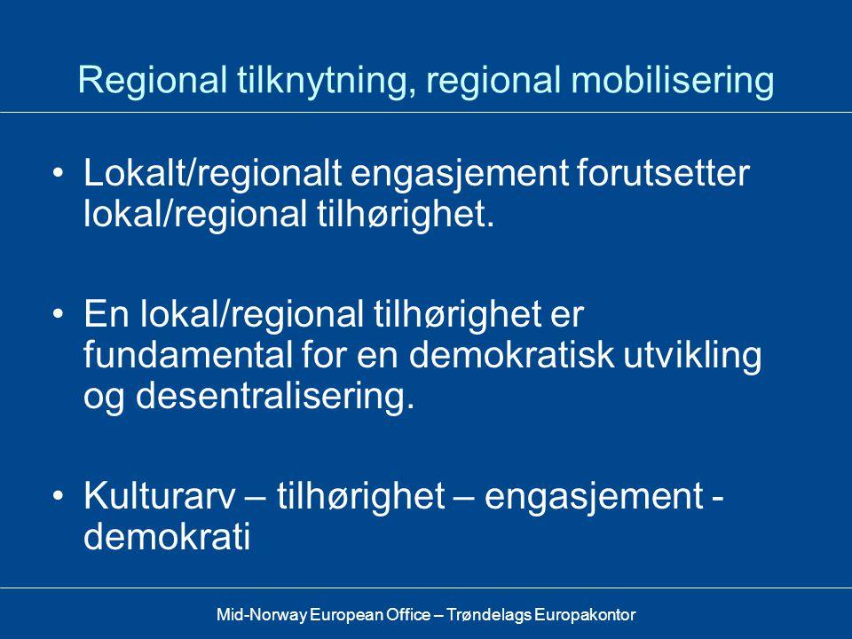 Mid-Norway European Office – Trøndelags Europakontor Kulturarv, tilknytning, lokalt-internasjonalt •Regional tilknytning henger sammen med en følelse