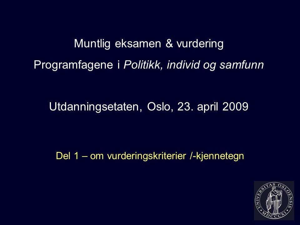 Muntlig eksamen & vurdering Programfagene i Politikk, individ og samfunn Utdanningsetaten, Oslo, 23. april 2009 Del 1 – om vurderingskriterier /-kjenn