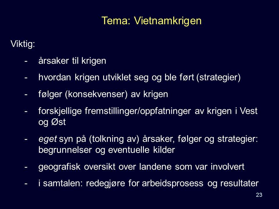 23 Tema: Vietnamkrigen Viktig: - årsaker til krigen - hvordan krigen utviklet seg og ble ført (strategier) - følger (konsekvenser) av krigen - forskje