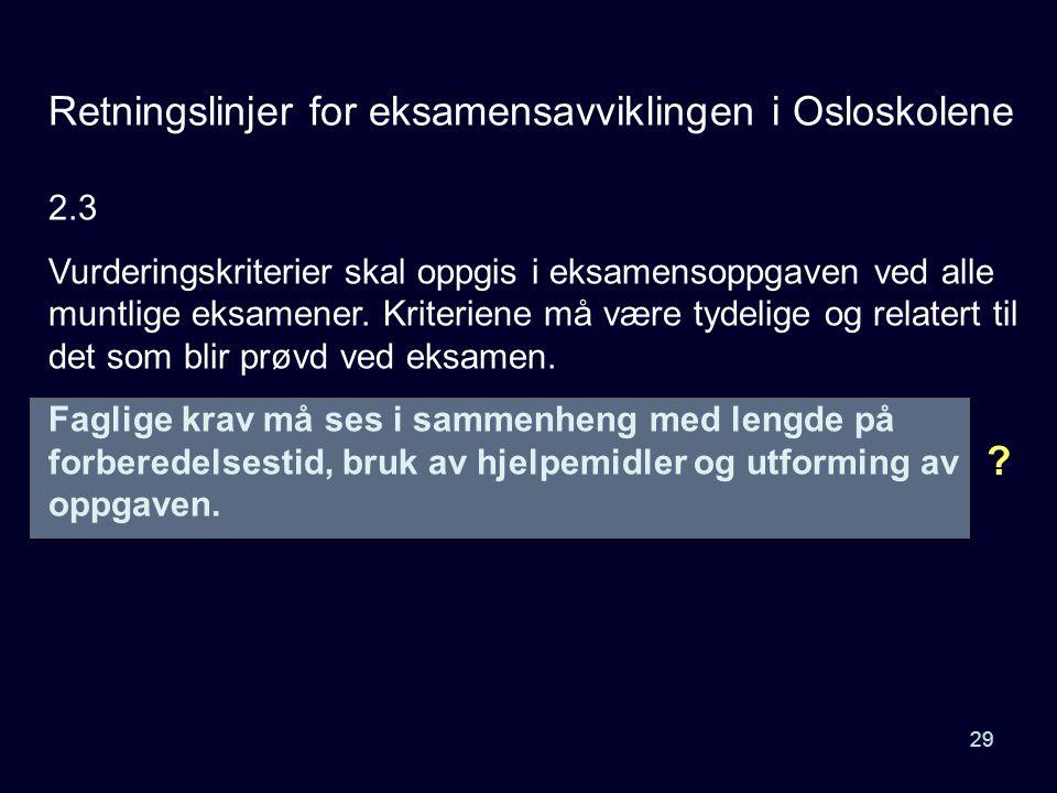 29 Retningslinjer for eksamensavviklingen i Osloskolene 2.3 Vurderingskriterier skal oppgis i eksamensoppgaven ved alle muntlige eksamener. Kriteriene