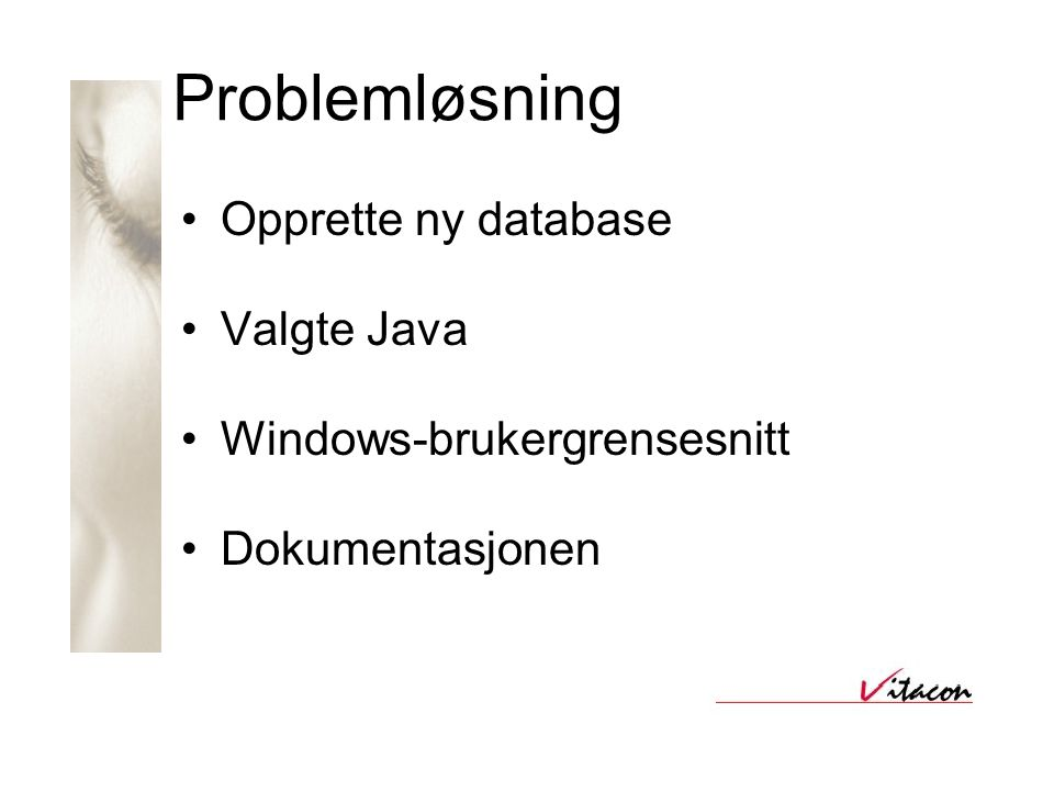 Problemløsning Informasjonssøking: •Faglitteratur •Internett •Fagpersonell