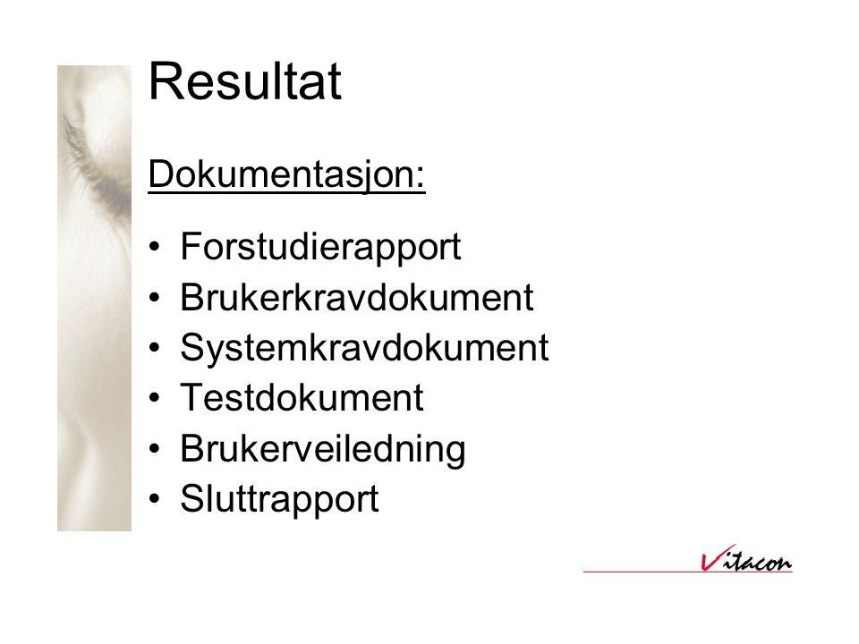 Resultat Dokumentasjon: •Forstudierapport •Brukerkravdokument •Systemkravdokument •Testdokument •Brukerveiledning •Sluttrapport