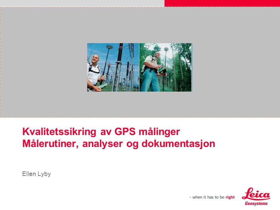 Kvalitetssikring av GPS målinger Målerutiner, analyser og dokumentasjon Ellen Lyby