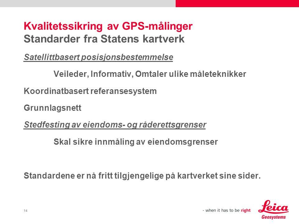 14 Kvalitetssikring av GPS-målinger Standarder fra Statens kartverk Satellittbasert posisjonsbestemmelse Veileder, Informativ, Omtaler ulike måletekni