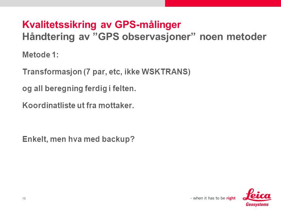 """16 Kvalitetssikring av GPS-målinger Håndtering av """"GPS observasjoner"""" noen metoder Metode 1: Transformasjon (7 par, etc, ikke WSKTRANS) og all beregni"""