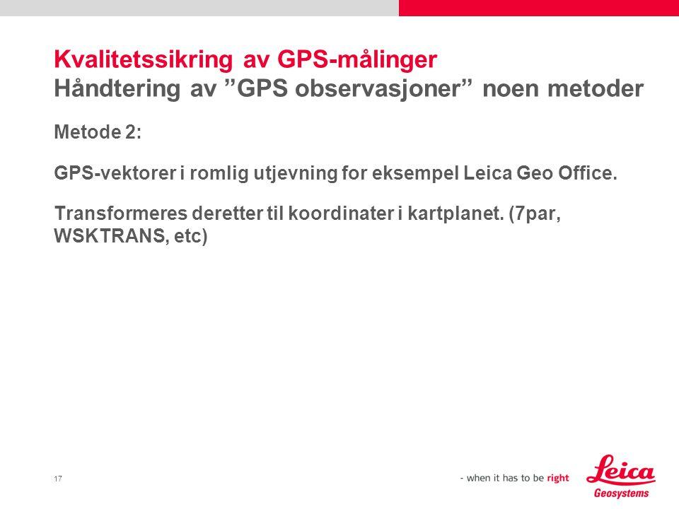 """17 Kvalitetssikring av GPS-målinger Håndtering av """"GPS observasjoner"""" noen metoder Metode 2: GPS-vektorer i romlig utjevning for eksempel Leica Geo Of"""
