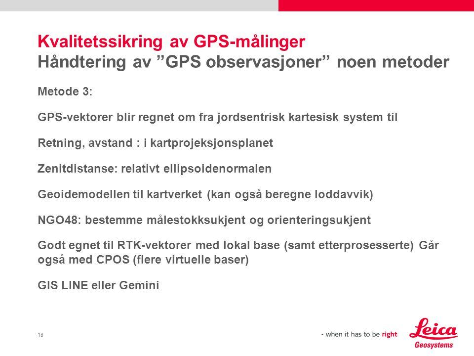 """18 Kvalitetssikring av GPS-målinger Håndtering av """"GPS observasjoner"""" noen metoder Metode 3: GPS-vektorer blir regnet om fra jordsentrisk kartesisk sy"""
