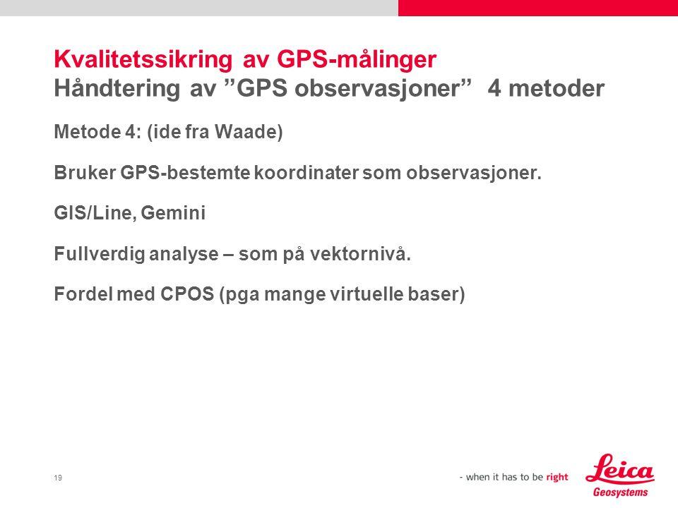 """19 Kvalitetssikring av GPS-målinger Håndtering av """"GPS observasjoner"""" 4 metoder Metode 4: (ide fra Waade) Bruker GPS-bestemte koordinater som observas"""