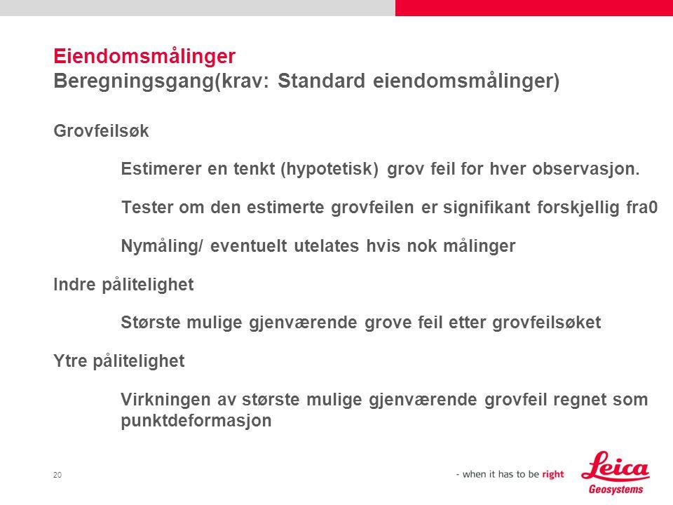 20 Eiendomsmålinger Beregningsgang(krav: Standard eiendomsmålinger) Grovfeilsøk Estimerer en tenkt (hypotetisk) grov feil for hver observasjon. Tester