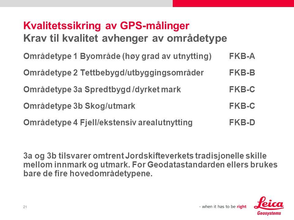21 Kvalitetssikring av GPS-målinger Krav til kvalitet avhenger av områdetype Områdetype 1 Byområde (høy grad av utnytting)FKB-A Områdetype 2 Tettbebyg