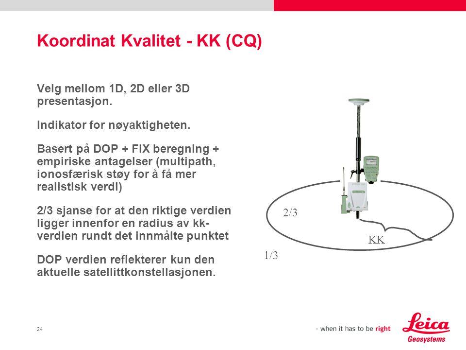 24 Koordinat Kvalitet - KK (CQ) Velg mellom 1D, 2D eller 3D presentasjon. Indikator for nøyaktigheten. Basert på DOP + FIX beregning + empiriske antag