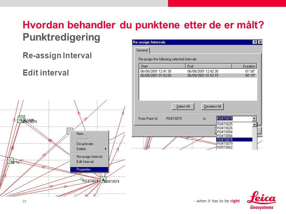 28 Hvordan behandler du punktene etter de er målt? Punktredigering Re-assign Interval Edit interval