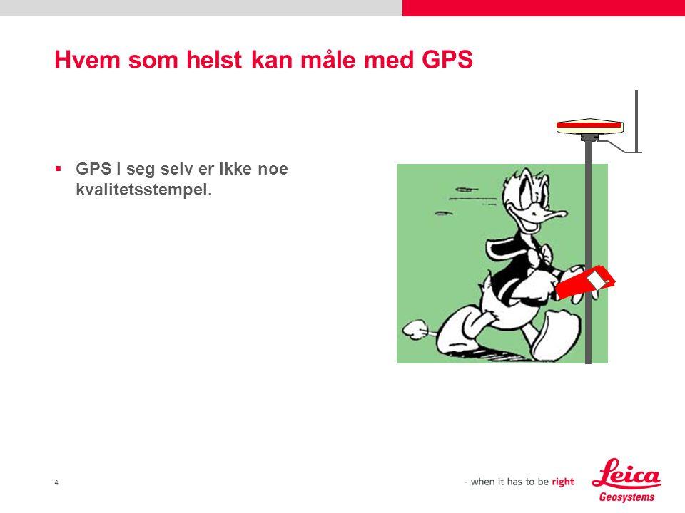 4 Hvem som helst kan måle med GPS  GPS i seg selv er ikke noe kvalitetsstempel.