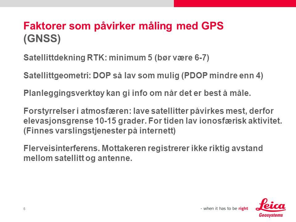 6 Faktorer som påvirker måling med GPS (GNSS) Satellittdekning RTK: minimum 5 (bør være 6-7) Satellittgeometri: DOP så lav som mulig (PDOP mindre enn