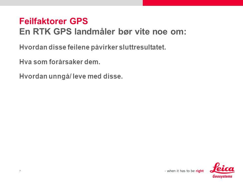 7 Feilfaktorer GPS En RTK GPS landmåler bør vite noe om: Hvordan disse feilene påvirker sluttresultatet. Hva som forårsaker dem. Hvordan unngå/ leve m