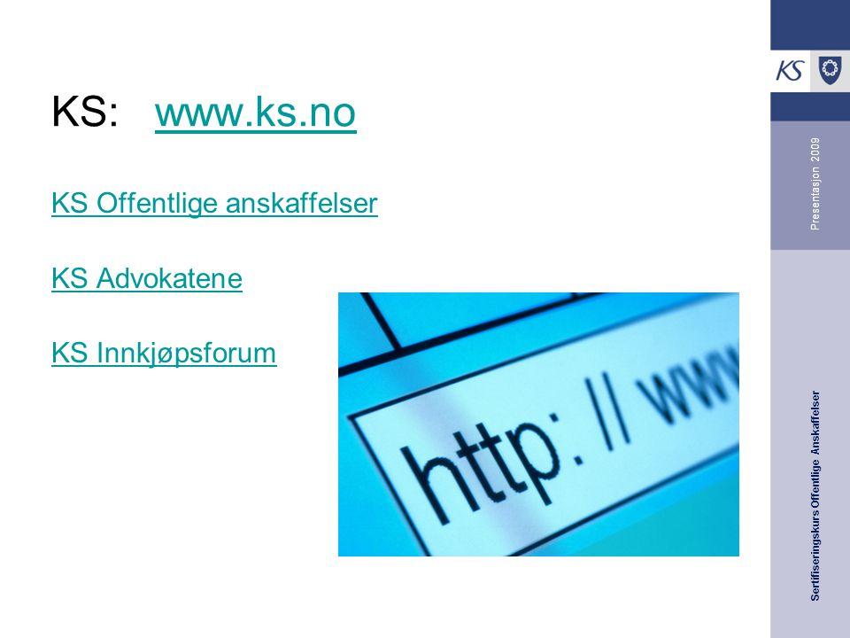 Sertifiseringskurs Offentlige Anskaffelser Presentasjon 2009 KS: www.ks.nowww.ks.no KS Offentlige anskaffelser KS Advokatene KS Innkjøpsforum
