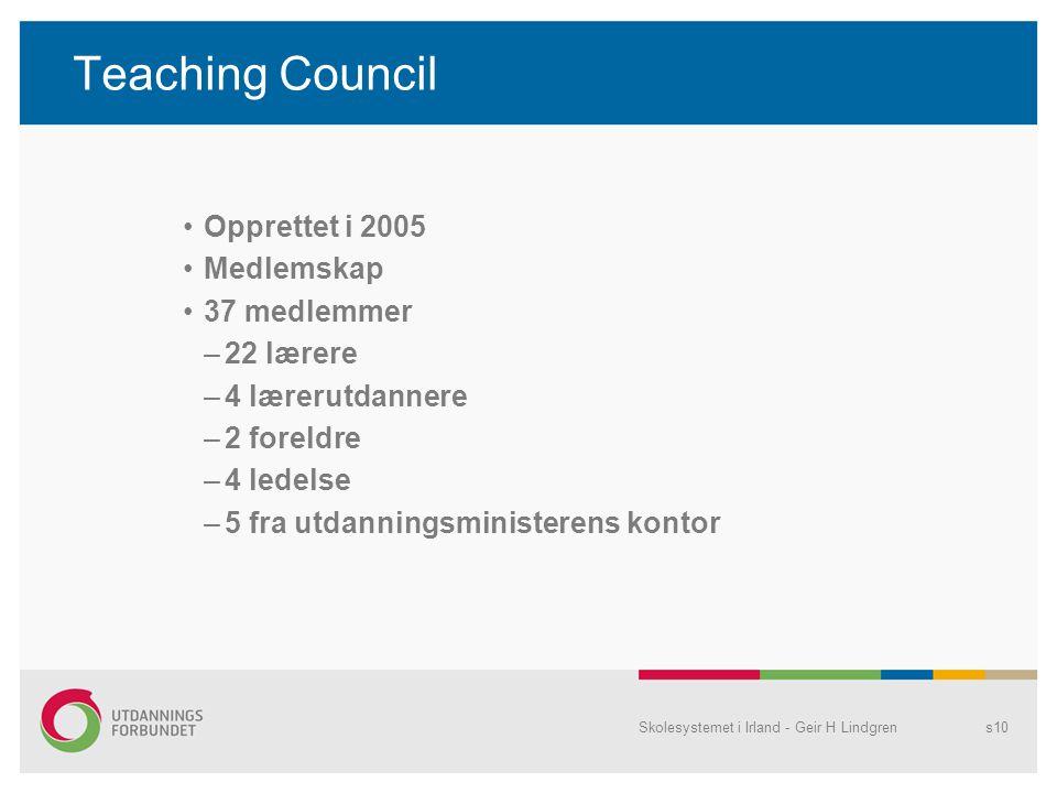 Teaching Council •Opprettet i 2005 •Medlemskap •37 medlemmer –22 lærere –4 lærerutdannere –2 foreldre –4 ledelse –5 fra utdanningsministerens kontor S