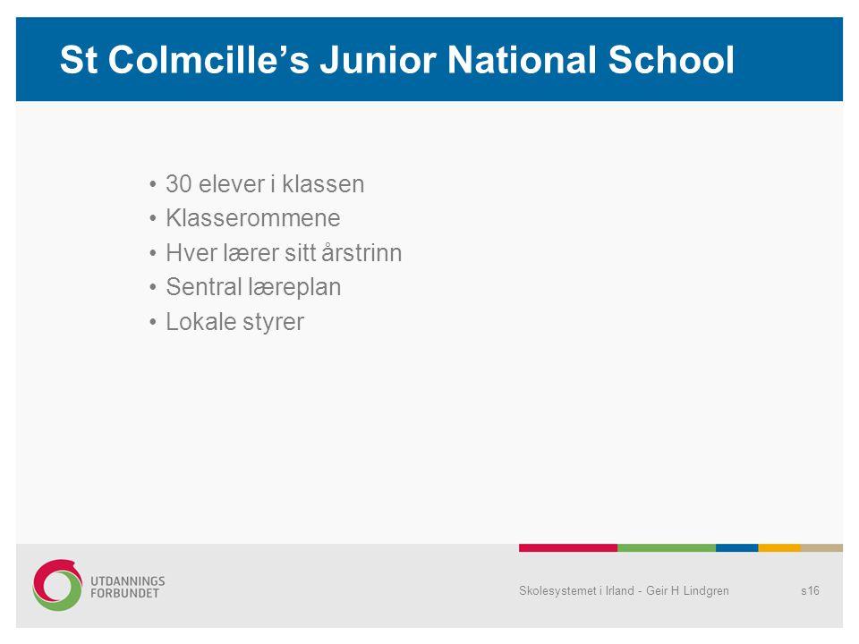 St Colmcille's Junior National School •30 elever i klassen •Klasserommene •Hver lærer sitt årstrinn •Sentral læreplan •Lokale styrer Skolesystemet i I
