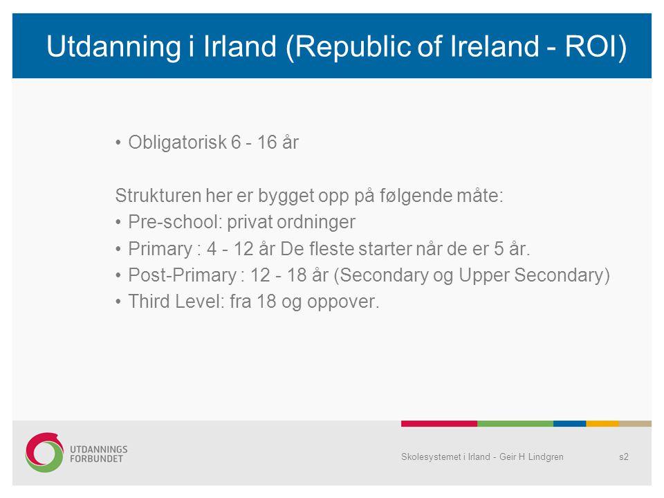 Utdanning i Irland (Republic of lreland - ROI) •Obligatorisk 6 - 16 år Strukturen her er bygget opp på følgende måte: •Pre-school: privat ordninger •P