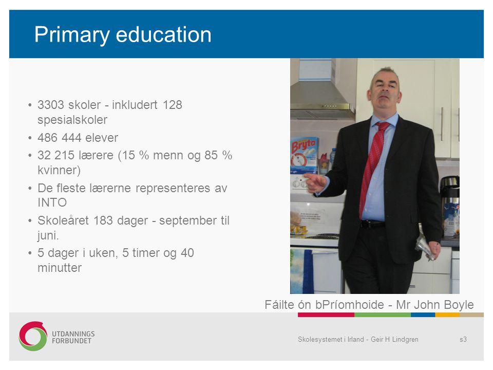 Post-primary education •732 skoler •333 718 elever •26 317 lærere –Secondary: –Vocational: (yrkesfag) –Community: (kombinasjon allmenn og yrkesfag) –Comprehensive: (allmenn) I disse skolene er de fleste lærerne organisert i ASTI (Associations of Secondary Teachers lreland) og TUI (Teachers Union lreland) Skolesystemet i Irland - Geir H Lindgrens4