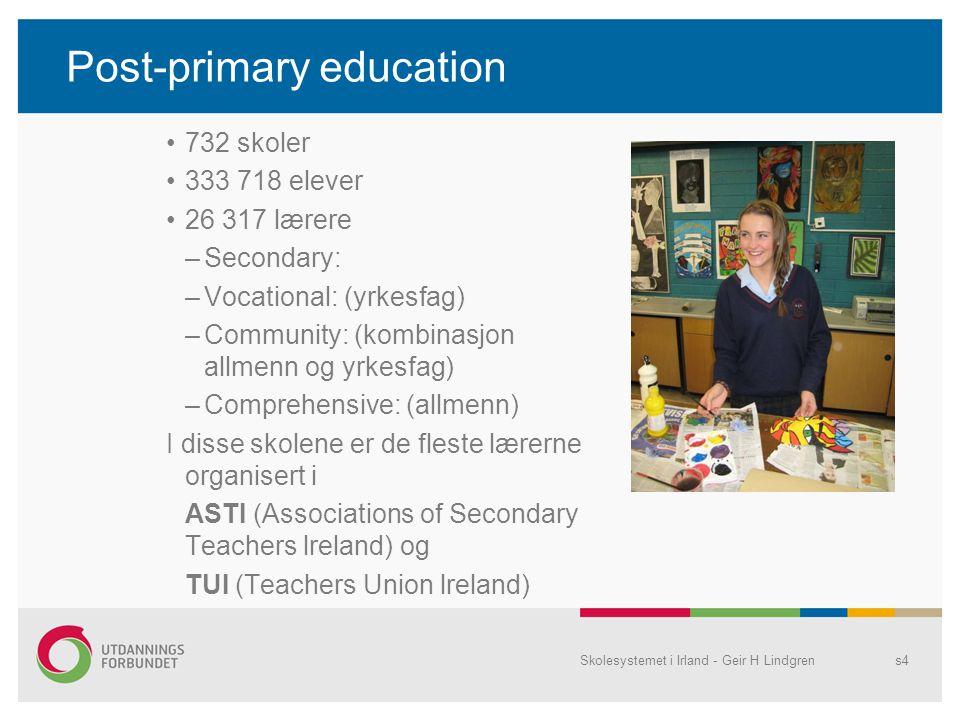 Post-primary education •732 skoler •333 718 elever •26 317 lærere –Secondary: –Vocational: (yrkesfag) –Community: (kombinasjon allmenn og yrkesfag) –C