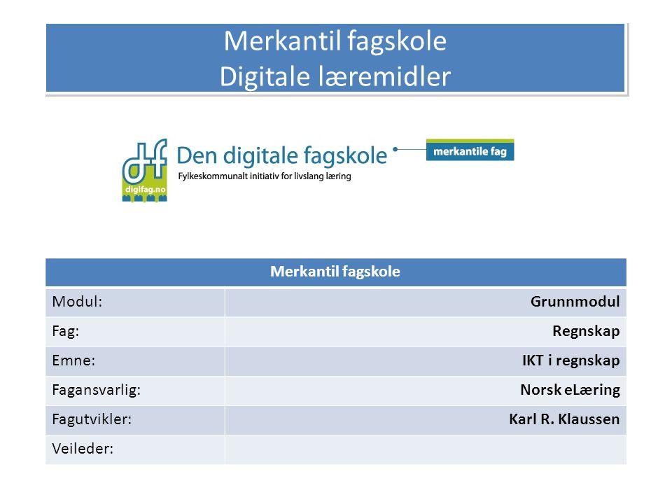 Merkantil fagskole Modul:Grunnmodul Fag:Regnskap Emne:IKT i regnskap Fagansvarlig:Norsk eLæring Fagutvikler:Karl R. Klaussen Veileder: Merkantil fagsk