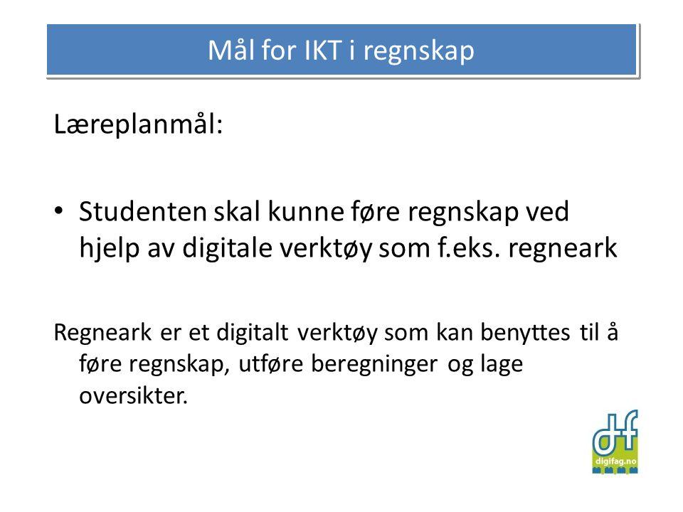 Mål for IKT i regnskap Læreplanmål: • Studenten skal kunne føre regnskap ved hjelp av digitale verktøy som f.eks. regneark Regneark er et digitalt ver