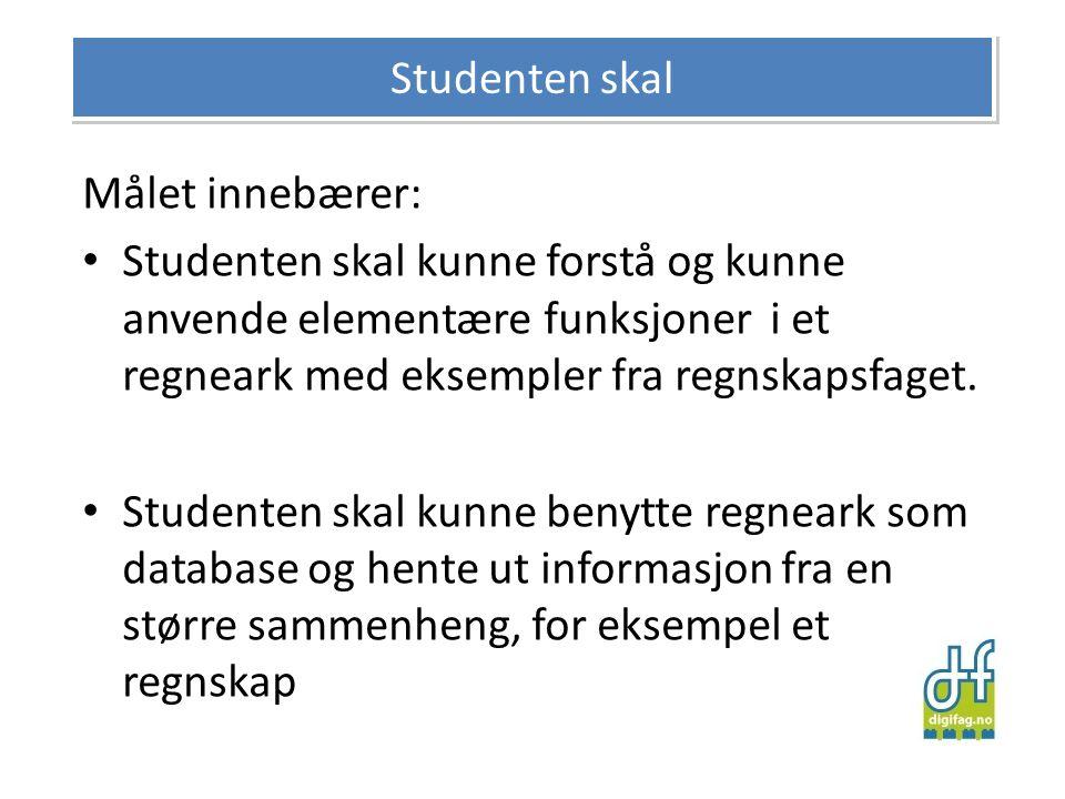 Målet innebærer: • Studenten skal kunne forstå og kunne anvende elementære funksjoner i et regneark med eksempler fra regnskapsfaget. • Studenten skal