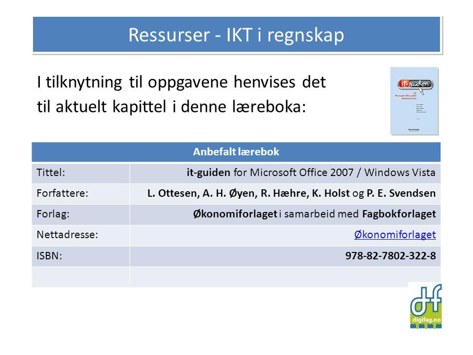 I tilknytning til oppgavene henvises det til aktuelt kapittel i denne læreboka: Ressurser - IKT i regnskap Anbefalt lærebok Tittel:it-guiden for Microsoft Office 2007 / Windows Vista Forfattere:L.