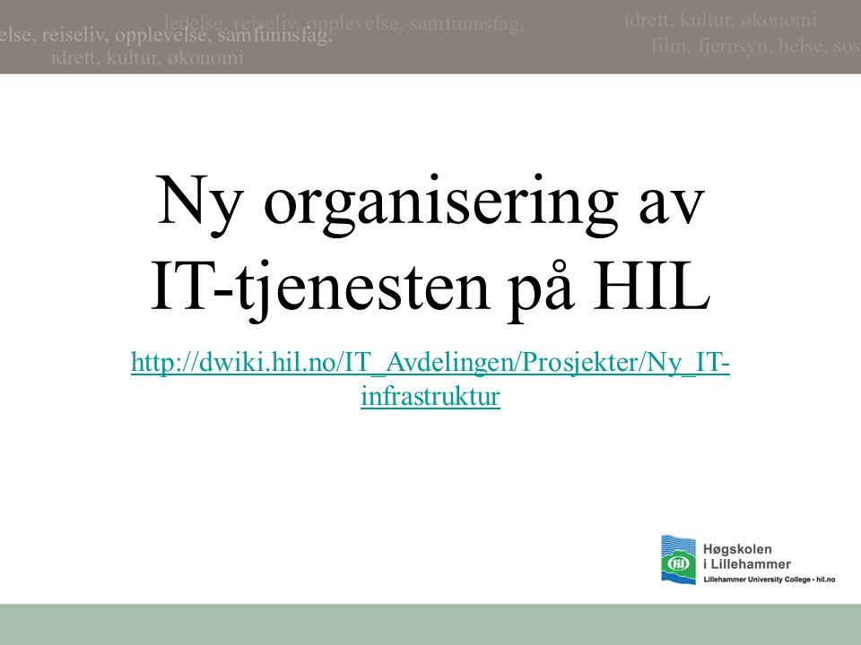 Ny organisering av IT-tjenesten på HIL http://dwiki.hil.no/IT_Avdelingen/Prosjekter/Ny_IT- infrastruktur