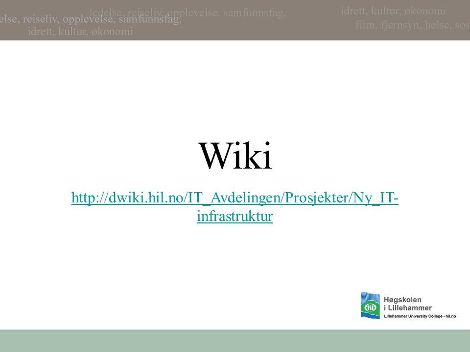 Wiki http://dwiki.hil.no/IT_Avdelingen/Prosjekter/Ny_IT- infrastruktur
