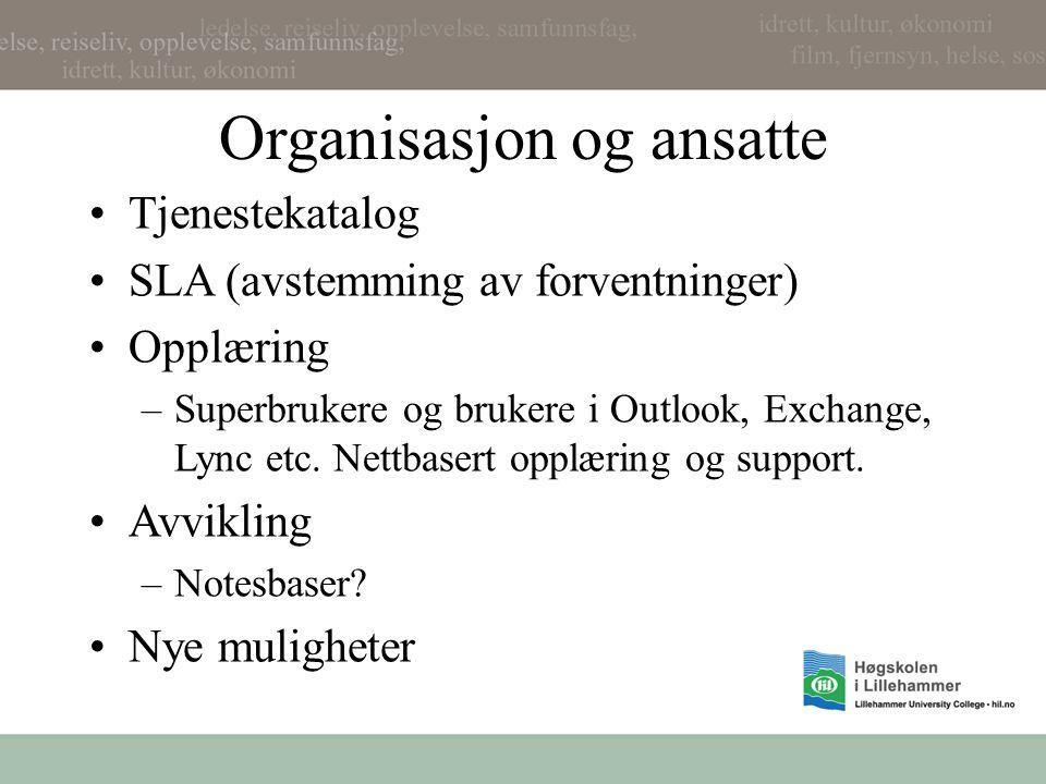 Organisasjon og ansatte •Tjenestekatalog •SLA (avstemming av forventninger) •Opplæring –Superbrukere og brukere i Outlook, Exchange, Lync etc.