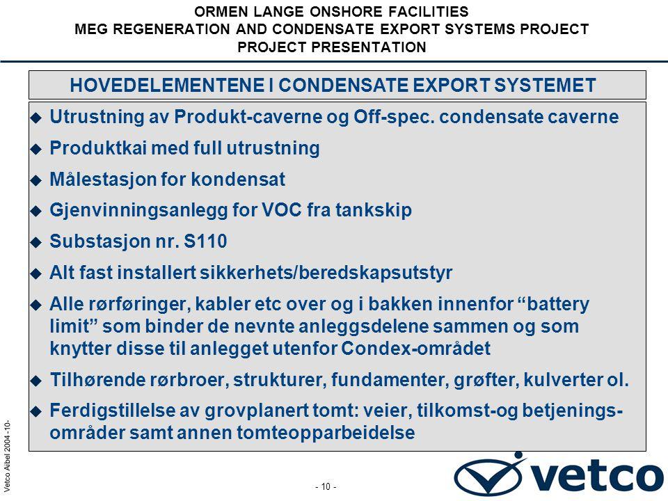 Vetco Aibel 2004 -10- - 10 - HOVEDELEMENTENE I CONDENSATE EXPORT SYSTEMET  Utrustning av Produkt-caverne og Off-spec. condensate caverne  Produktkai