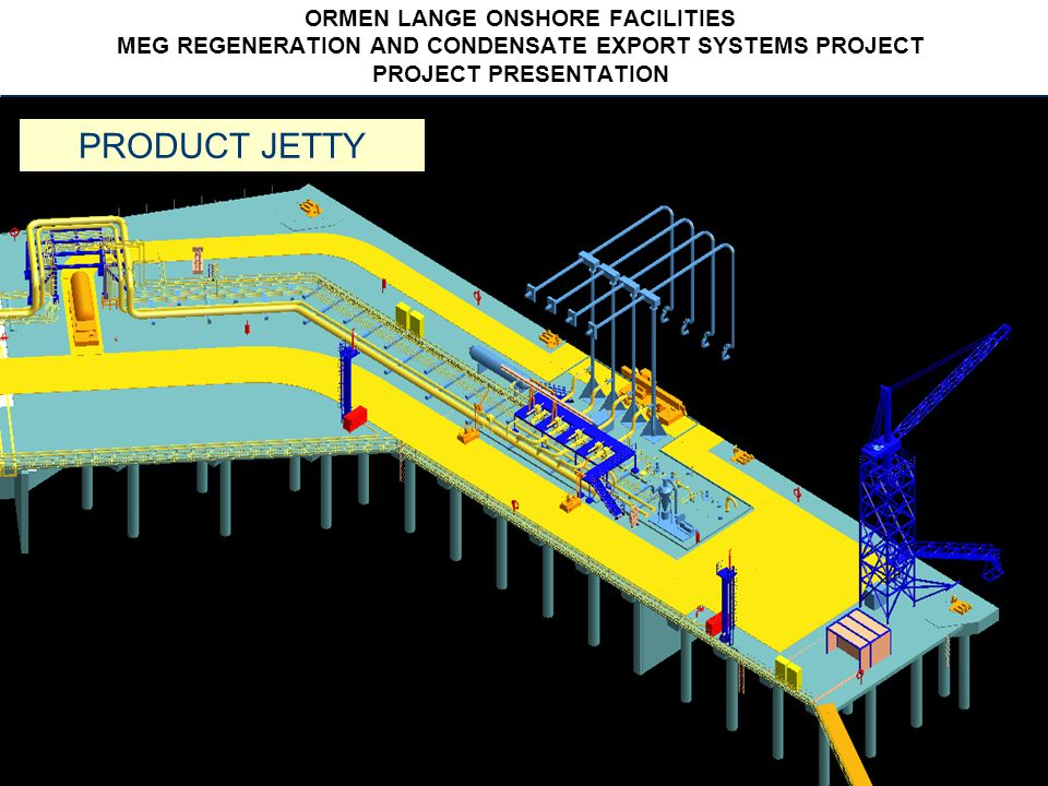 Vetco Aibel 2004 -12- - 12 - ORMEN LANGE ONSHORE FACILITIES MEG REGENERATION AND CONDENSATE EXPORT SYSTEMS PROJECT PROJECT PRESENTATION PRODUCT JETTY