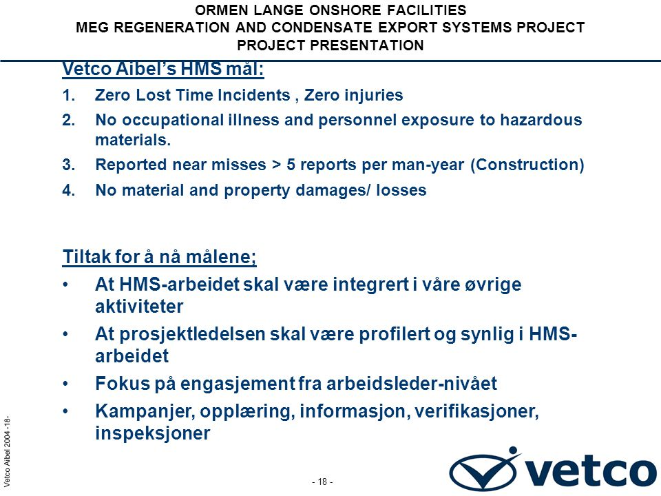 Vetco Aibel 2004 -18- - 18 - ORMEN LANGE ONSHORE FACILITIES MEG REGENERATION AND CONDENSATE EXPORT SYSTEMS PROJECT PROJECT PRESENTATION Vetco Aibel's